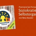 Soziokratie 3.0 und Reto Kessler in den Firmenfunk Stories
